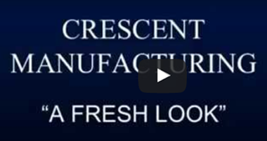 Crescent Manufacturing video - A Fresh Look